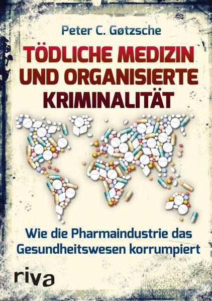 Peter C Goetzsche, Tödliche Medizin und organisierte Kriminalität. © riva