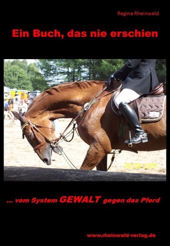 Regina Rheinwald, Ein Buch das nie erschien, ... vom System Gewalt gegen das Pferd. © Rheinwald Verlag