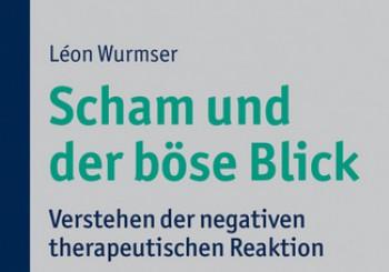 """Über das Buch """"Scham und der böse Blick, Verstehen der negativen therapeutischen Reaktion"""" von Léon Wurmser"""